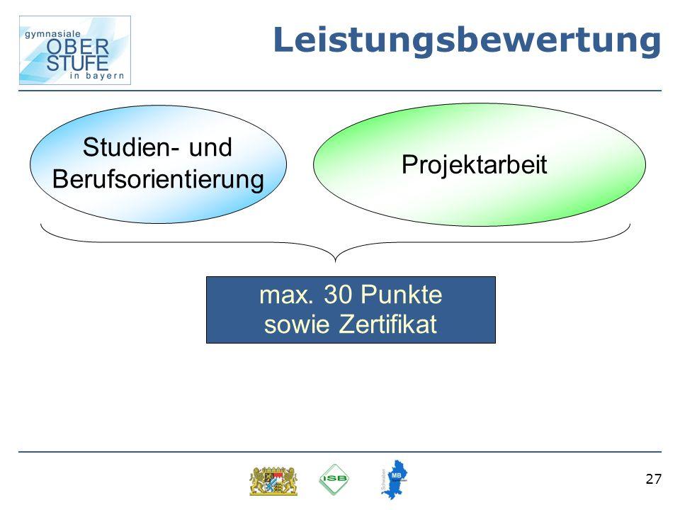 27 Leistungsbewertung Studien- und Berufsorientierung Projektarbeit max. 30 Punkte sowie Zertifikat