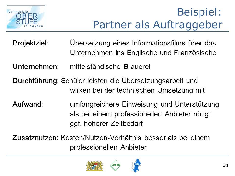 31 Beispiel: Partner als Auftraggeber Projektziel: Übersetzung eines Informationsfilms über das Unternehmen ins Englische und Französische Unternehmen