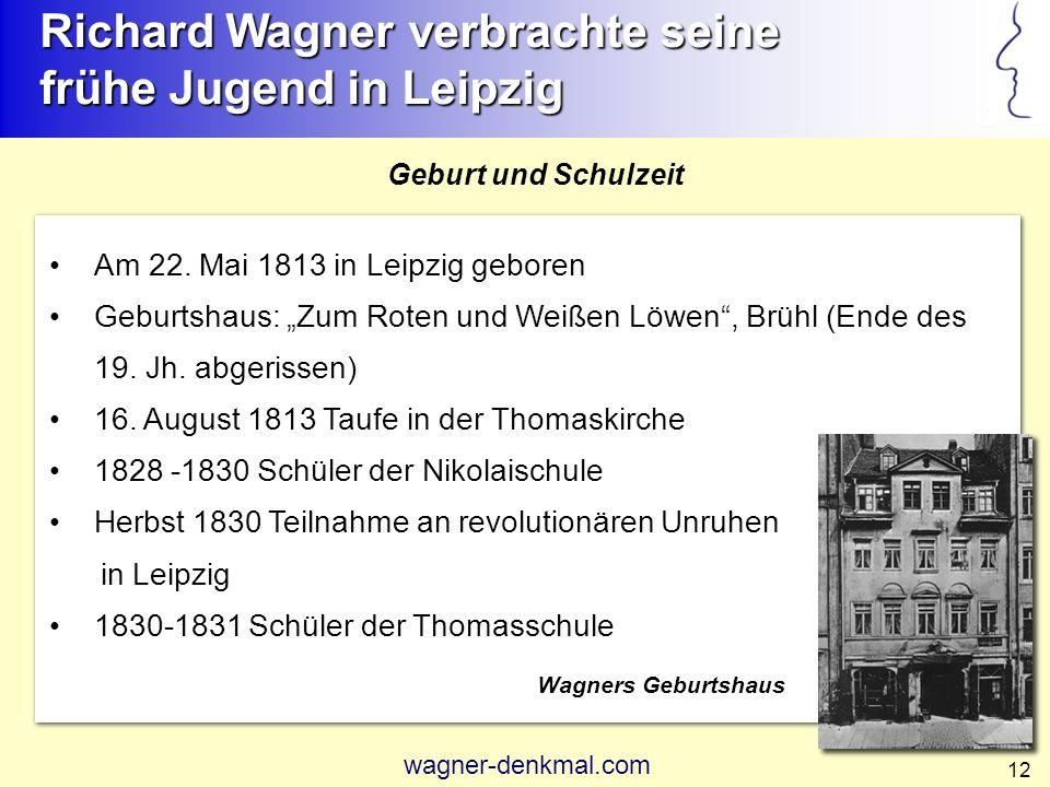 12 Am 22.Mai 1813 in Leipzig geboren Geburtshaus: Zum Roten und Weißen Löwen, Brühl (Ende des 19.