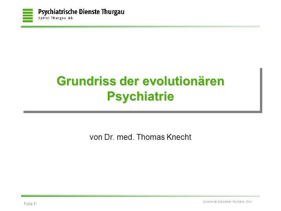 Folie 2/ Grundriss der evolutionären Psychiatrie (Kn/ib) Folgende drei Disziplinen leiten sich von Darwins Evolutionstheorie ab: Darwinian Medicine (Evolutionary Medicine) Evolutionäre Psychologie Evolutionäre Psychiatrie (Darwinian Psychiatry)