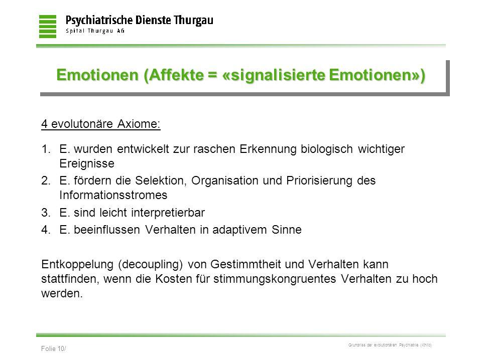 Folie 10/ Grundriss der evolutionären Psychiatrie (Kn/ib) Emotionen (Affekte = «signalisierte Emotionen») 4 evolutonäre Axiome: 1.E. wurden entwickelt