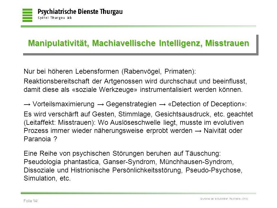 Folie 14/ Grundriss der evolutionären Psychiatrie (Kn/ib) Manipulativität, Machiavellische Intelligenz, Misstrauen Nur bei höheren Lebensformen (Raben