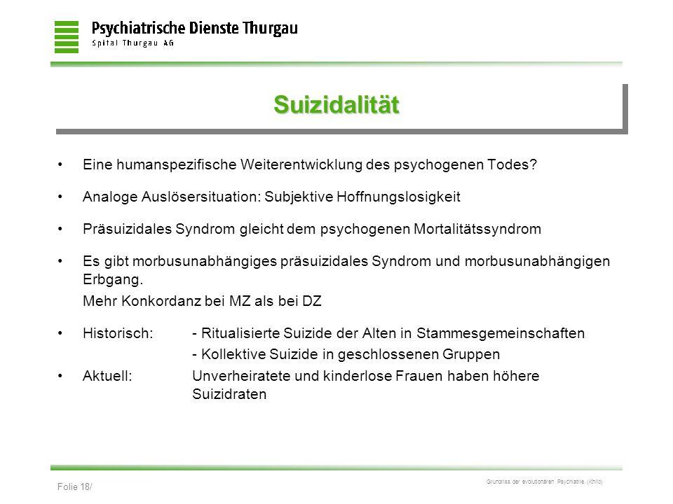 Folie 18/ Grundriss der evolutionären Psychiatrie (Kn/ib) SuizidalitätSuizidalität Eine humanspezifische Weiterentwicklung des psychogenen Todes? Anal