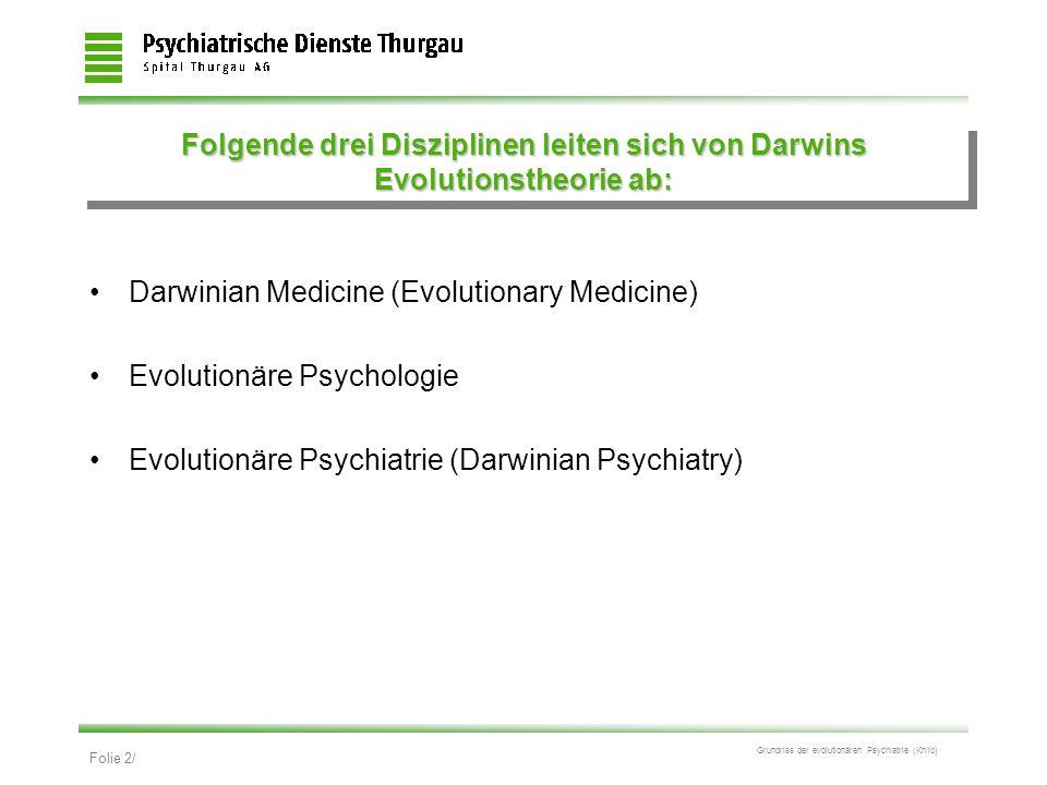 Folie 2/ Grundriss der evolutionären Psychiatrie (Kn/ib) Folgende drei Disziplinen leiten sich von Darwins Evolutionstheorie ab: Darwinian Medicine (E