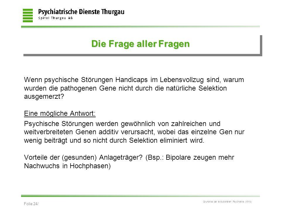 Folie 24/ Grundriss der evolutionären Psychiatrie (Kn/ib) Die Frage aller Fragen Wenn psychische Störungen Handicaps im Lebensvollzug sind, warum wurd