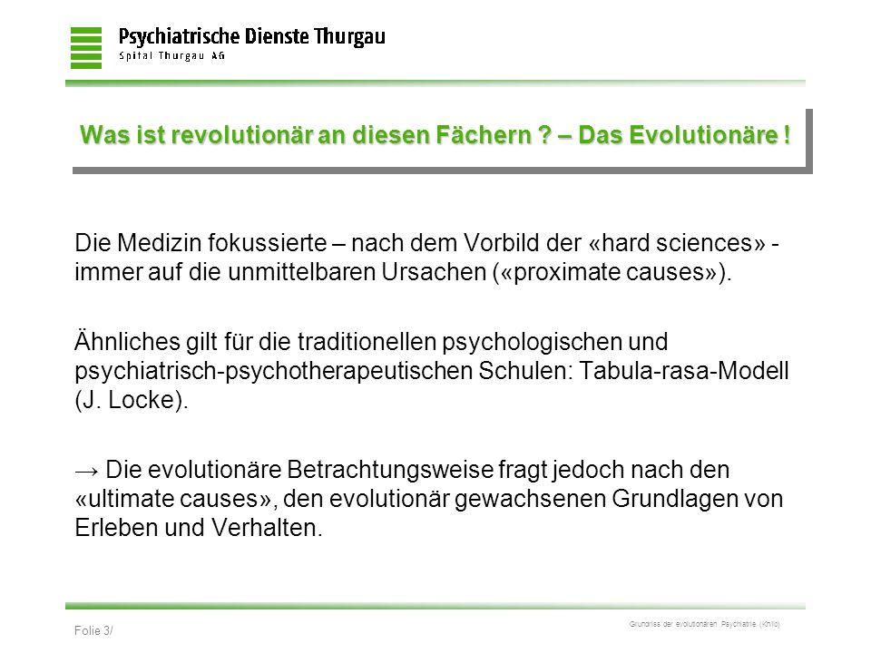 Folie 3/ Grundriss der evolutionären Psychiatrie (Kn/ib) Was ist revolutionär an diesen Fächern ? – Das Evolutionäre ! Die Medizin fokussierte – nach
