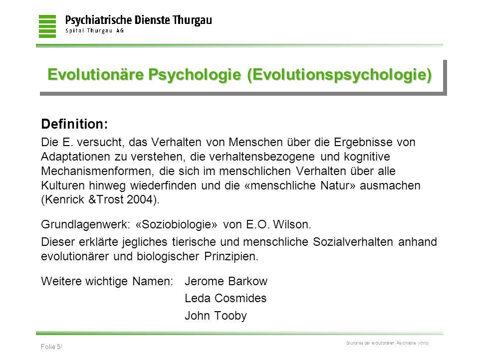 Folie 5/ Grundriss der evolutionären Psychiatrie (Kn/ib) Evolutionäre Psychologie (Evolutionspsychologie) Definition: Die E. versucht, das Verhalten v