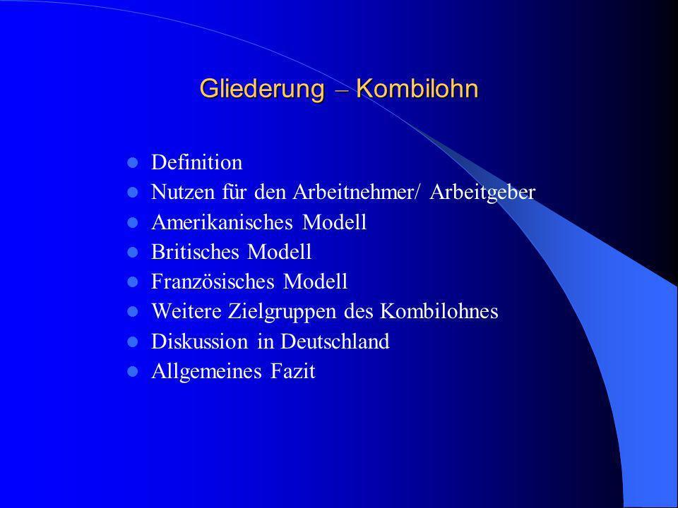 Gliederung – Kombilohn Definition Nutzen für den Arbeitnehmer/ Arbeitgeber Amerikanisches Modell Britisches Modell Französisches Modell Weitere Zielgr
