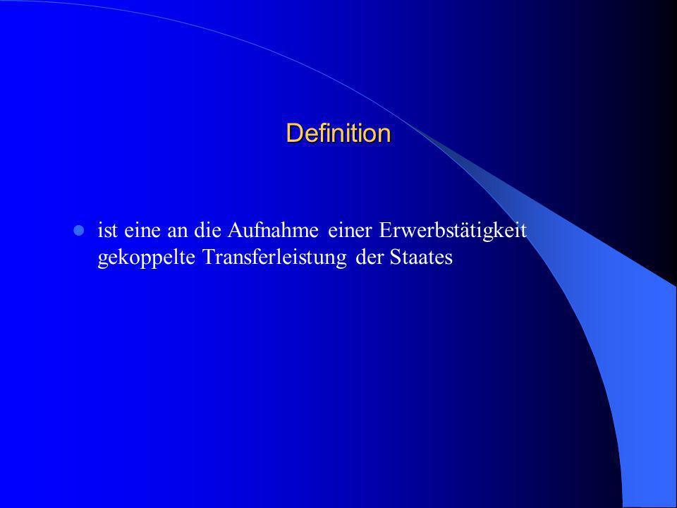 Definition ist eine an die Aufnahme einer Erwerbstätigkeit gekoppelte Transferleistung der Staates