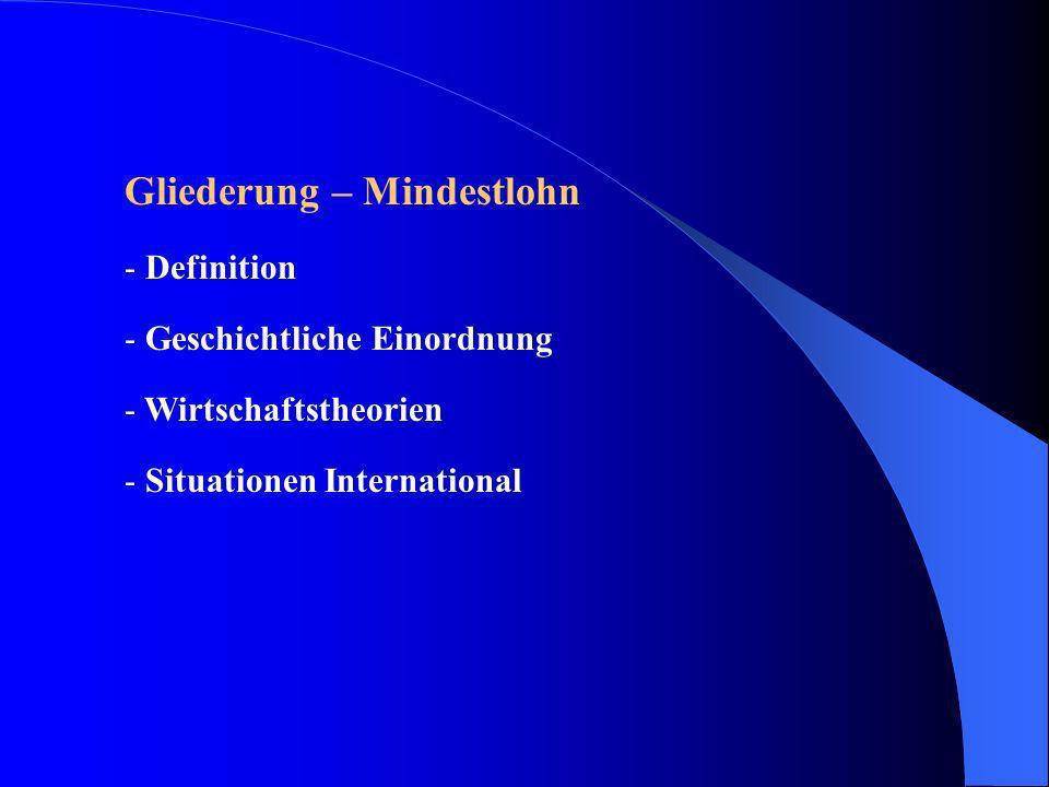 Gliederung – Mindestlohn - Definition - Geschichtliche Einordnung - Wirtschaftstheorien - Situationen International