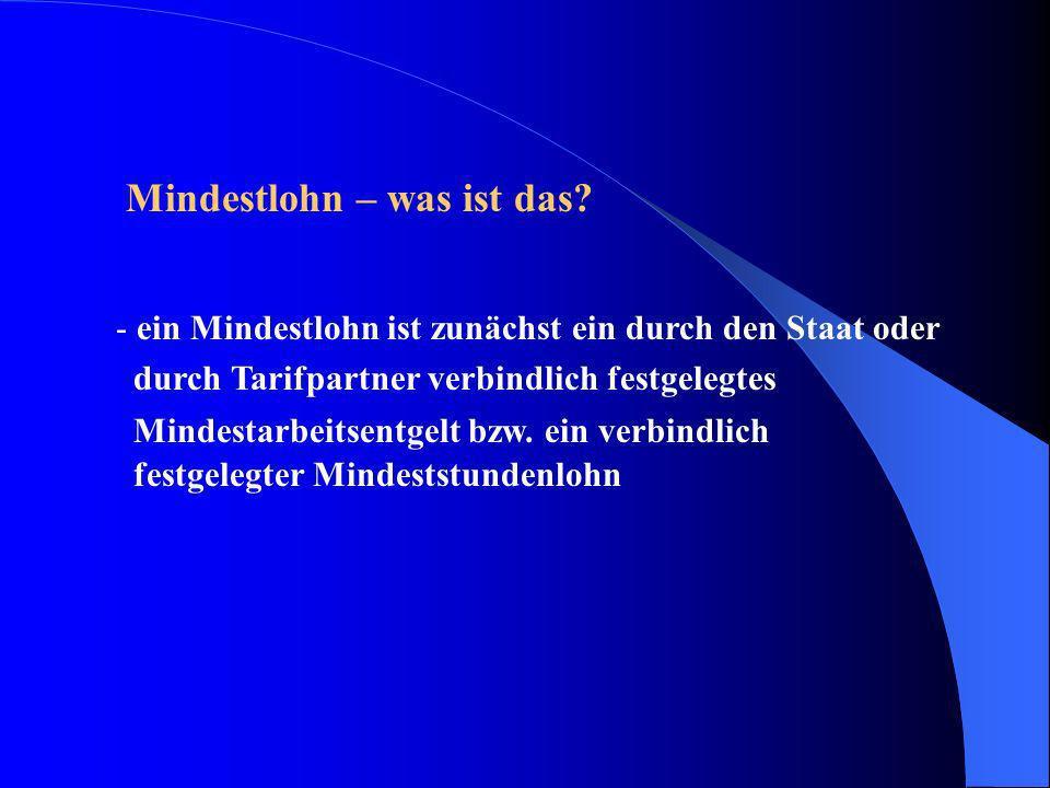 d) Deutschland - keinen allgemeinen, für alle Arbeitsverhältnisse gültigen, durch Gesetz verordneten Mindestlohn - festlegen von branchenspezifischen Mindestlöhnen durch Tarifverträge möglich