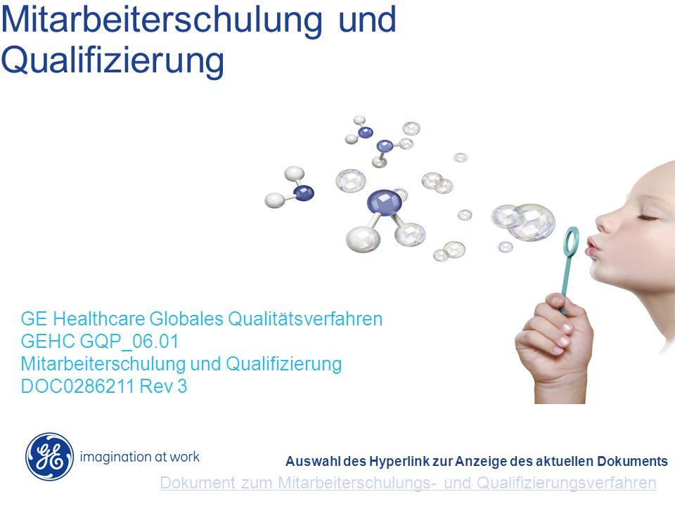 Mitarbeiterschulung und Qualifizierung GE Healthcare Globales Qualitätsverfahren GEHC GQP_06.01 Mitarbeiterschulung und Qualifizierung DOC0286211 Rev
