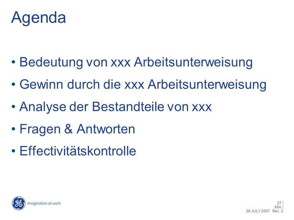 27 / MIA / 26 JULY 2007 Rev. 2 Agenda Bedeutung von xxx Arbeitsunterweisung Gewinn durch die xxx Arbeitsunterweisung Analyse der Bestandteile von xxx