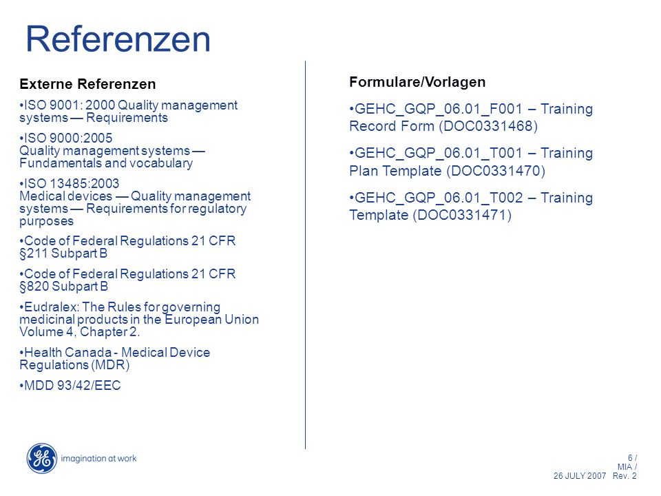 6 / MIA / 26 JULY 2007 Rev. 2 Referenzen Externe Referenzen ISO 9001: 2000 Quality management systems Requirements ISO 9000:2005 Quality management sy