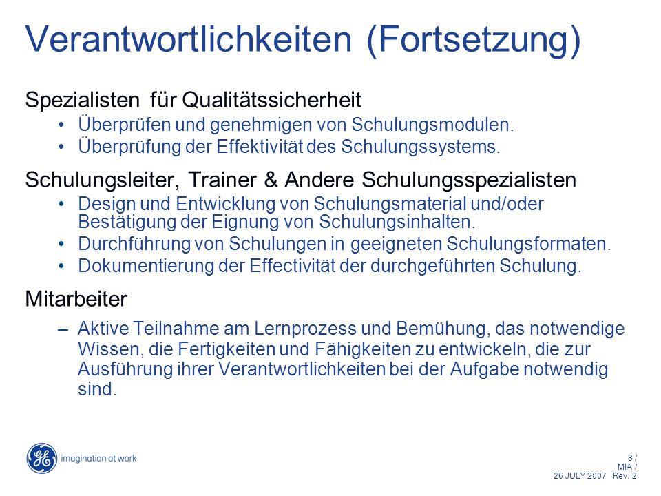 8 / MIA / 26 JULY 2007 Rev. 2 Verantwortlichkeiten (Fortsetzung) Spezialisten für Qualitätssicherheit Überprüfen und genehmigen von Schulungsmodulen.