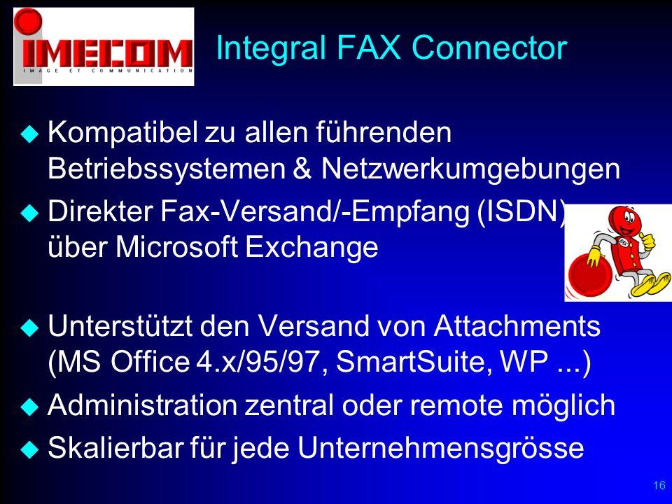 16 Integral FAX Connector Kompatibel zu allen führenden Betriebssystemen & Netzwerkumgebungen Direkter Fax-Versand/-Empfang (ISDN) über Microsoft Exch