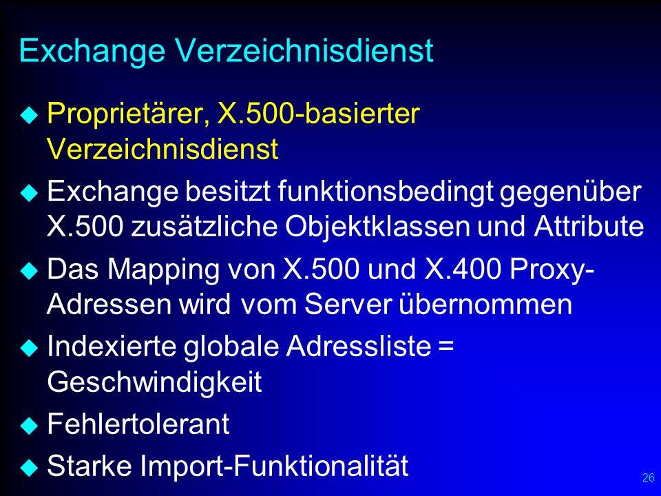26 Exchange Verzeichnisdienst Proprietärer, X.500-basierter Verzeichnisdienst Exchange besitzt funktionsbedingt gegenüber X.500 zusätzliche Objektklas