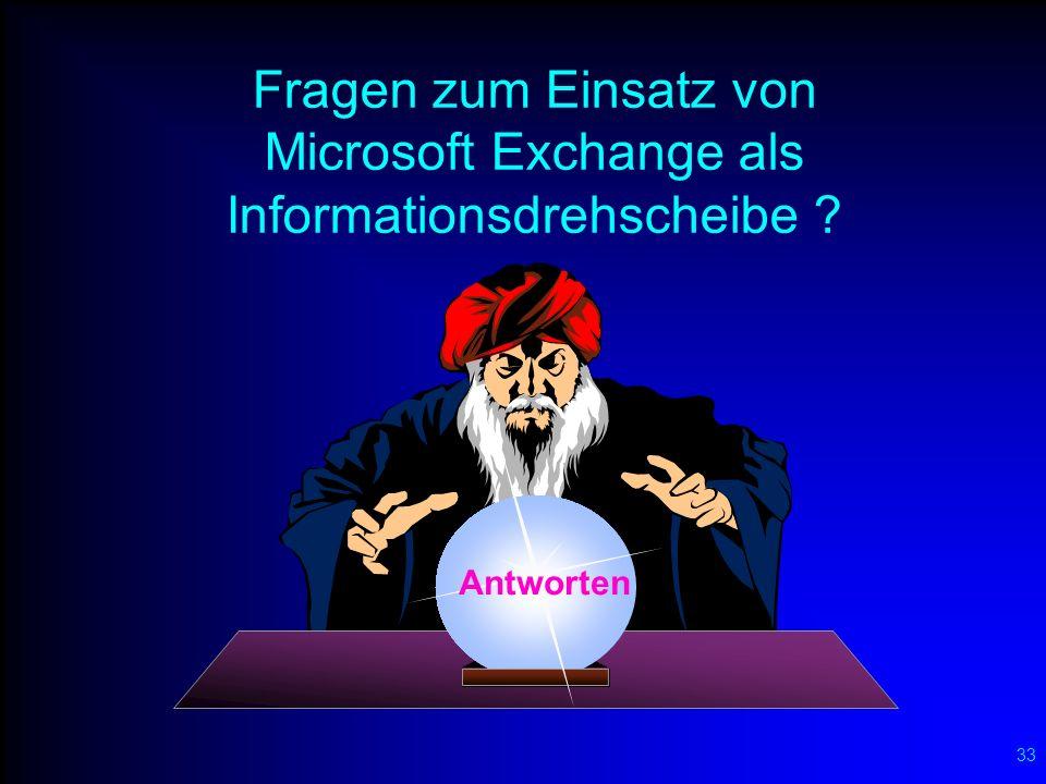 33 Fragen zum Einsatz von Microsoft Exchange als Informationsdrehscheibe ? Fragen ? Antworten