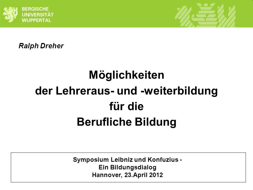 Ralph Dreher Möglichkeiten der Lehreraus- und -weiterbildung für die Berufliche Bildung Symposium Leibniz und Konfuzius - Ein Bildungsdialog Hannover,
