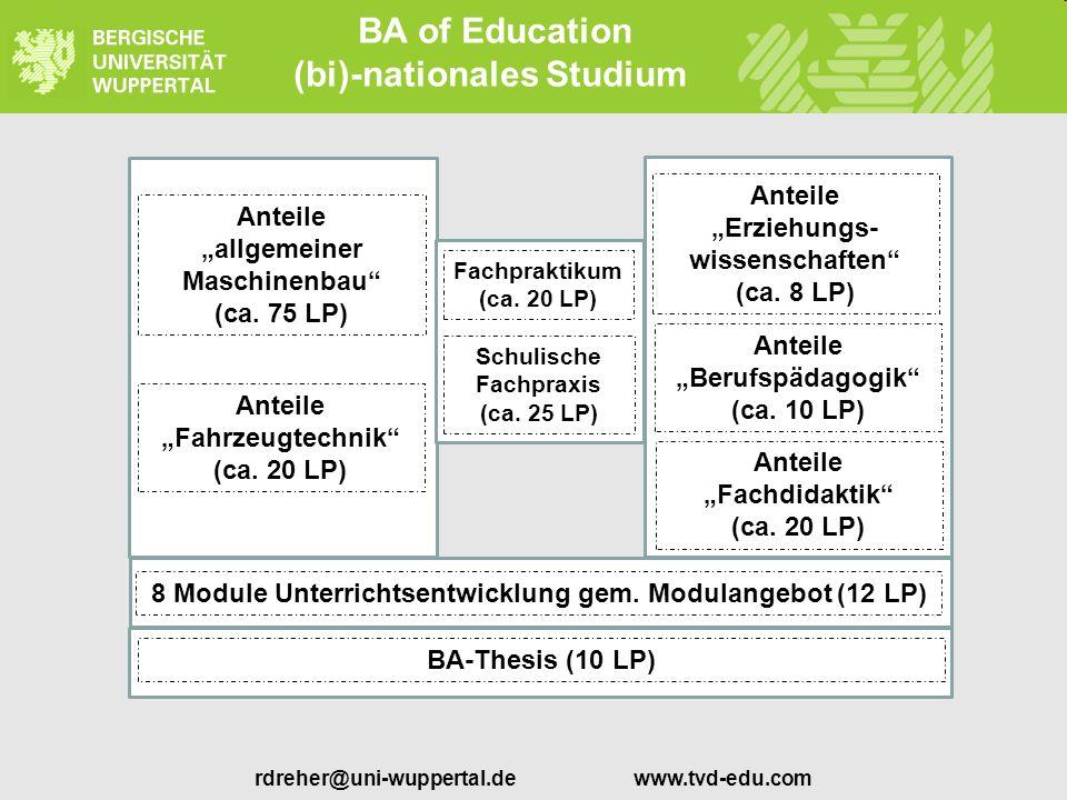 rdreher@uni-wuppertal.de www.tvd-edu.com BA of Education (bi)-nationales Studium Anteile allgemeiner Maschinenbau (ca. 75 LP) Anteile Fahrzeugtechnik