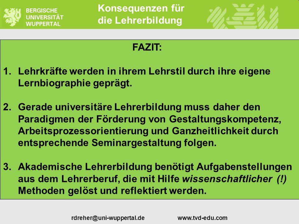 rdreher@uni-wuppertal.de www.tvd-edu.com Konsequenzen für die Lehrerbildung FAZIT: 1.Lehrkräfte werden in ihrem Lehrstil durch ihre eigene Lernbiograp