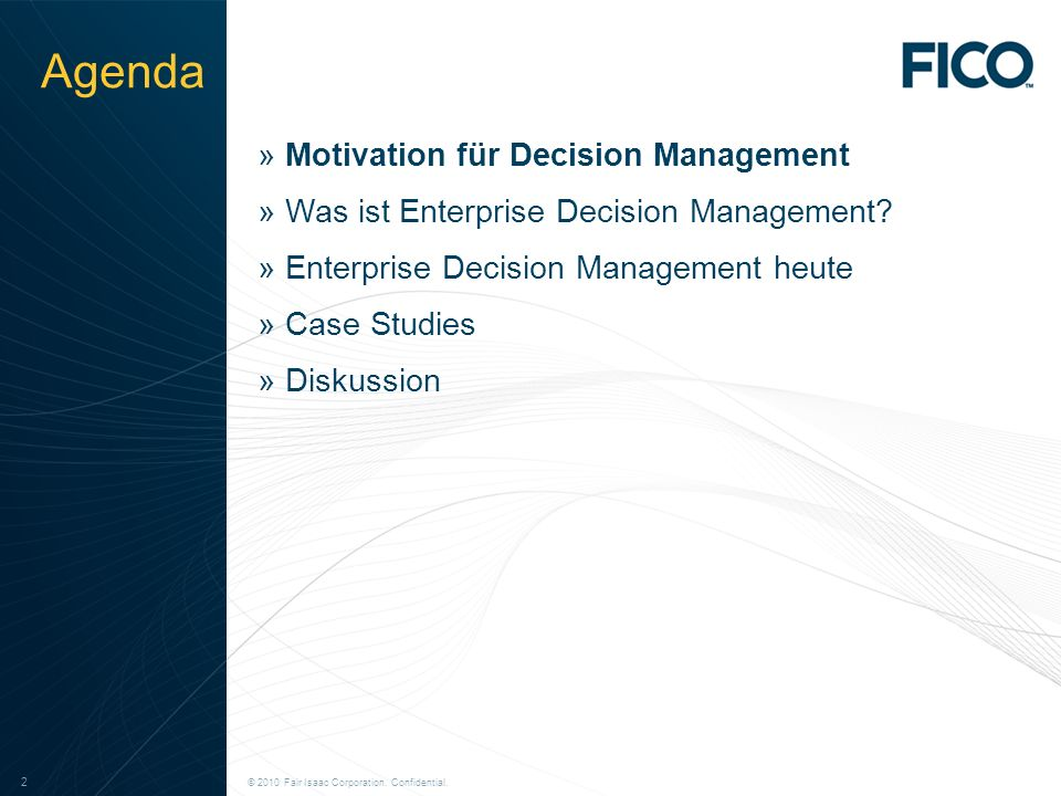 © 2010 Fair Isaac Corporation. Confidential. 2 2 Agenda »Motivation für Decision Management »Was ist Enterprise Decision Management? »Enterprise Decis
