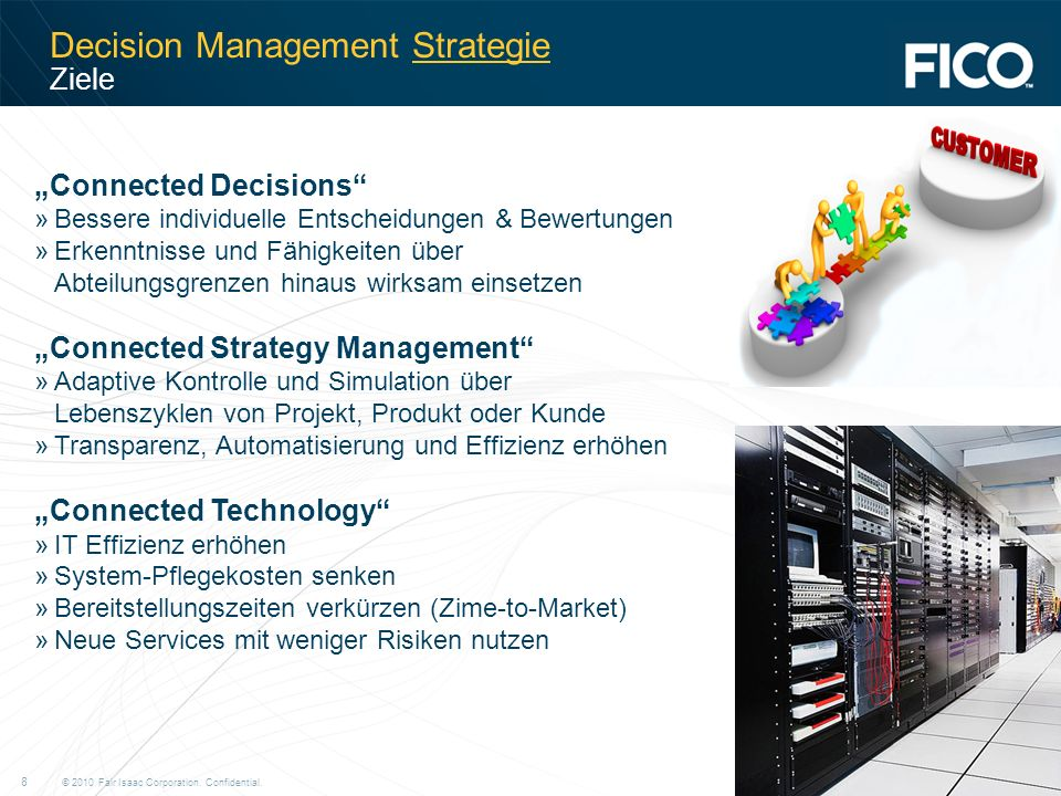 © 2010 Fair Isaac Corporation. Confidential. 8 Decision Management Strategie Ziele Connected Decisions »Bessere individuelle Entscheidungen & Bewertun
