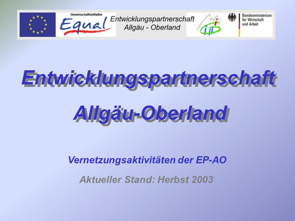Entwicklungspartnerschaft Allgäu-Oberland Entwicklungspartnerschaft Allgäu-Oberland Vernetzungsaktivitäten der EP-AO Aktueller Stand: Herbst 2003