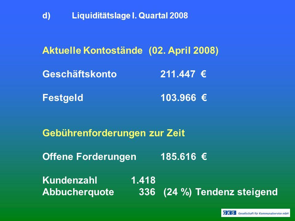 d)Liquiditätslage I. Quartal 2008 Aktuelle Kontostände (02.