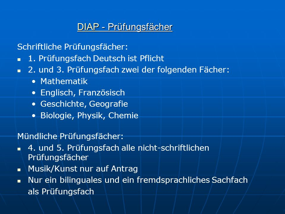 DIAPDIAP - Prüfungsfächer DIAP Schriftliche Prüfungsfächer: 1. Prüfungsfach Deutsch ist Pflicht 2. und 3. Prüfungsfach zwei der folgenden Fächer: Math