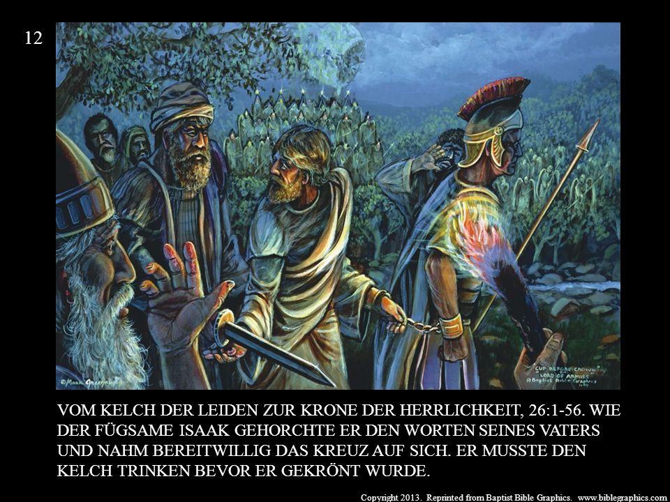 Copyright 2013. Reprinted from Baptist Bible Graphics. www.biblegraphics.com VOM KELCH DER LEIDEN ZUR KRONE DER HERRLICHKEIT, 26:1-56. WIE DER FÜGSAME