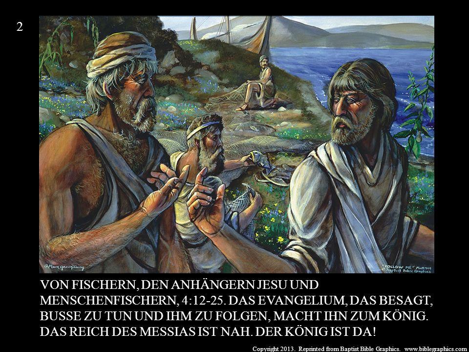 Copyright 2013. Reprinted from Baptist Bible Graphics. www.biblegraphics.com VON FISCHERN, DEN ANHÄNGERN JESU UND MENSCHENFISCHERN, 4:12-25. DAS EVANG