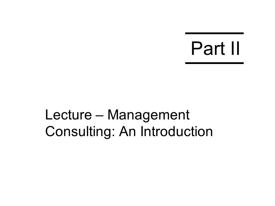 Lecture – Management Consulting: An Introduction Part II