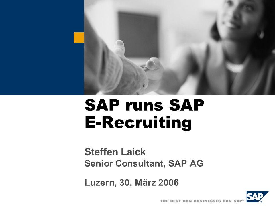 SAP runs SAP E-Recruiting Steffen Laick Senior Consultant, SAP AG Luzern, 30. März 2006
