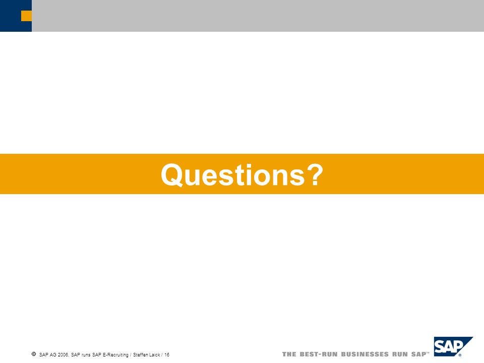 SAP AG 2006, SAP runs SAP E-Recruiting / Steffen Laick / 16 Questions?
