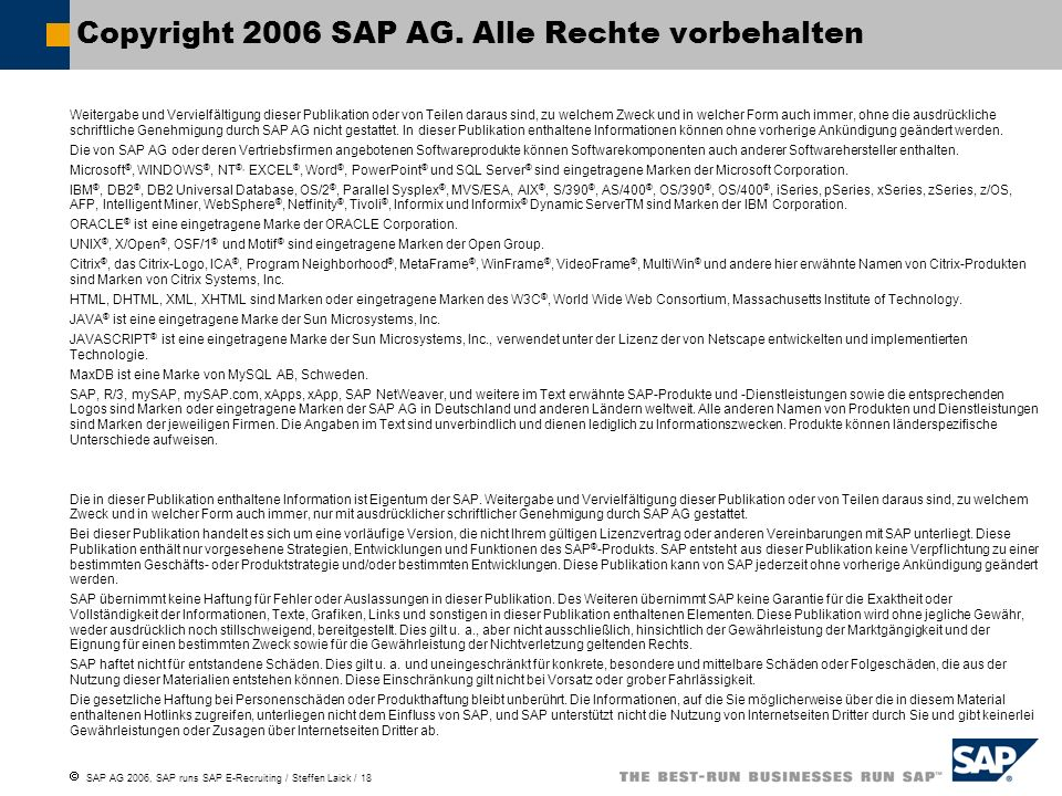 SAP AG 2006, SAP runs SAP E-Recruiting / Steffen Laick / 18 Weitergabe und Vervielfältigung dieser Publikation oder von Teilen daraus sind, zu welchem