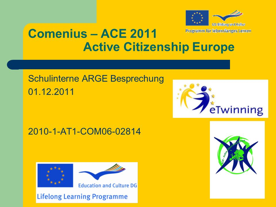 Comenius – ACE 2011 Active Citizenship Europe Schulinterne ARGE Besprechung 01.12.2011 2010-1-AT1-COM06-02814