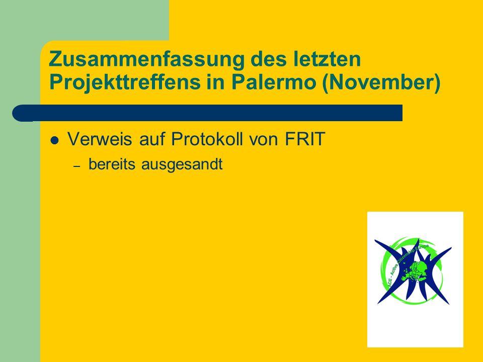 Zusammenfassung des letzten Projekttreffens in Palermo (November) Verweis auf Protokoll von FRIT – bereits ausgesandt
