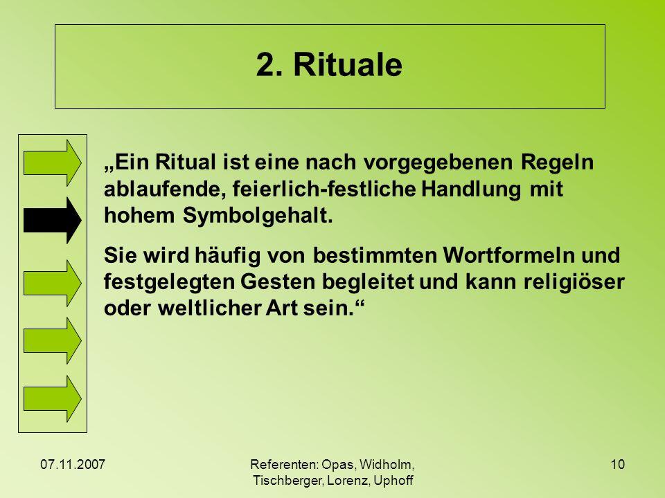 07.11.2007Referenten: Opas, Widholm, Tischberger, Lorenz, Uphoff 10 2. Rituale Ein Ritual ist eine nach vorgegebenen Regeln ablaufende, feierlich-fest
