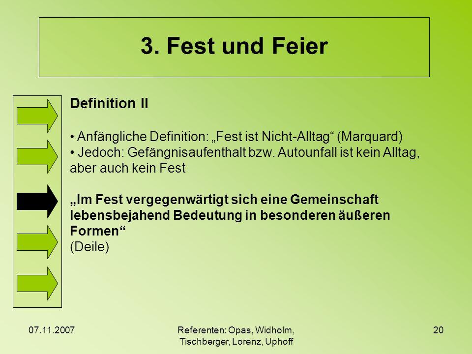 07.11.2007Referenten: Opas, Widholm, Tischberger, Lorenz, Uphoff 20 3. Fest und Feier Definition II Anfängliche Definition: Fest ist Nicht-Alltag (Mar