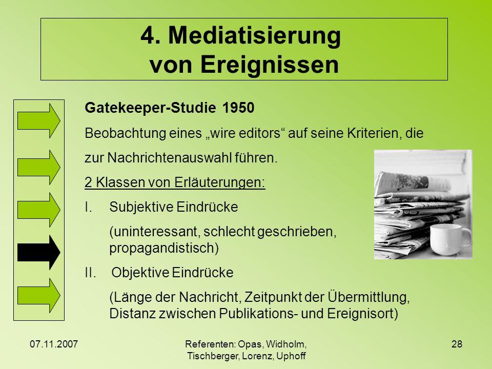 07.11.2007Referenten: Opas, Widholm, Tischberger, Lorenz, Uphoff 28 4. Mediatisierung von Ereignissen Gatekeeper-Studie 1950 Beobachtung eines wire ed