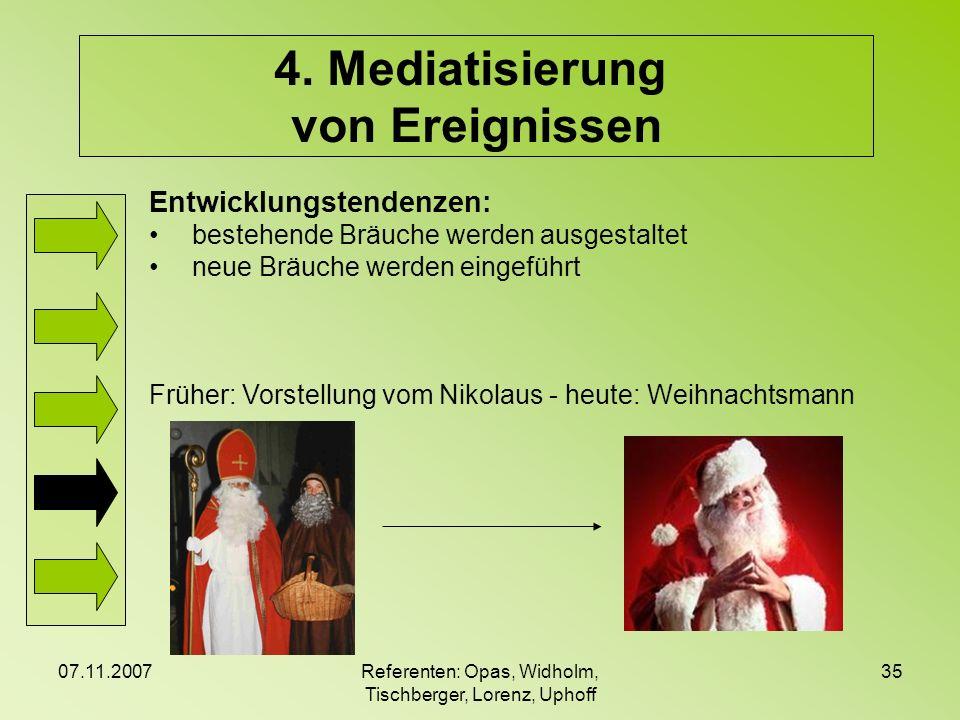 07.11.2007Referenten: Opas, Widholm, Tischberger, Lorenz, Uphoff 35 4. Mediatisierung von Ereignissen Entwicklungstendenzen: bestehende Bräuche werden