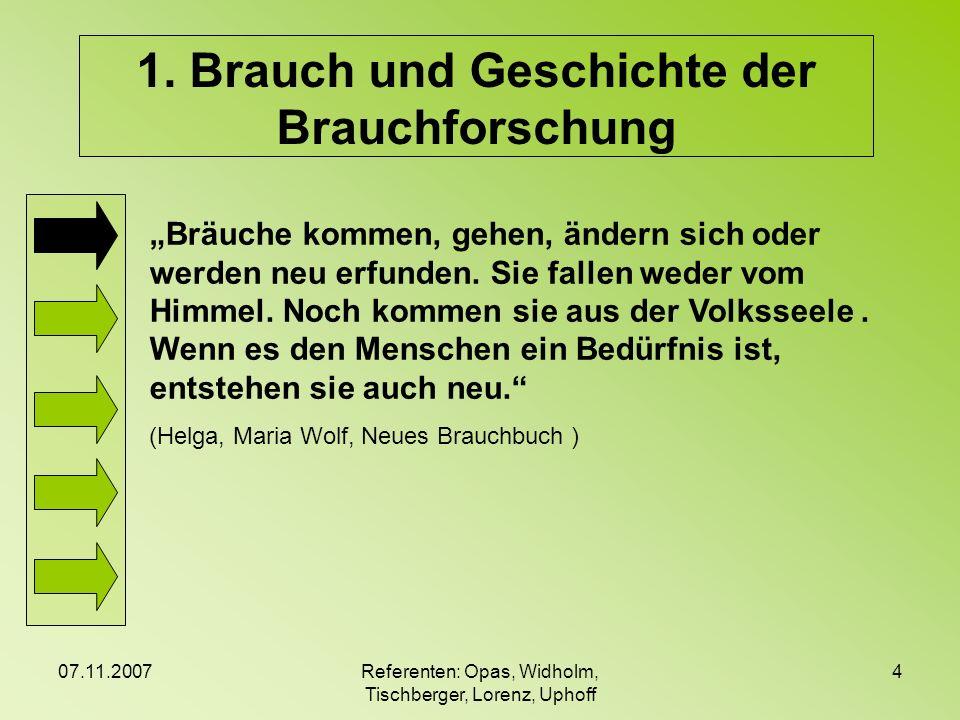 07.11.2007Referenten: Opas, Widholm, Tischberger, Lorenz, Uphoff 4 Bräuche kommen, gehen, ändern sich oder werden neu erfunden. Sie fallen weder vom H