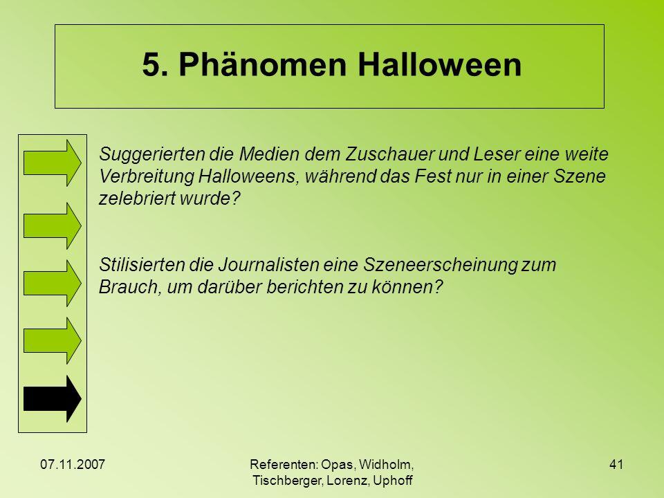 07.11.2007Referenten: Opas, Widholm, Tischberger, Lorenz, Uphoff 41 5. Phänomen Halloween Suggerierten die Medien dem Zuschauer und Leser eine weite V