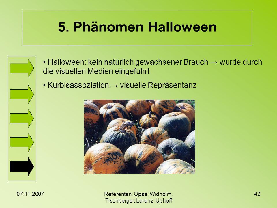 07.11.2007Referenten: Opas, Widholm, Tischberger, Lorenz, Uphoff 42 5. Phänomen Halloween Halloween: kein natürlich gewachsener Brauch wurde durch die