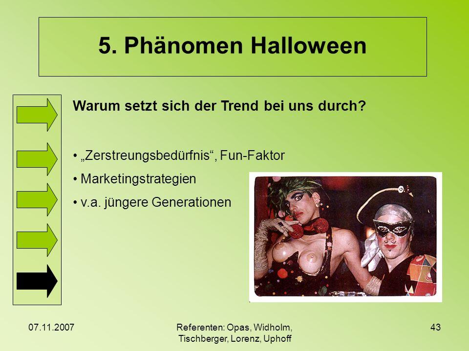 07.11.2007Referenten: Opas, Widholm, Tischberger, Lorenz, Uphoff 43 5. Phänomen Halloween Warum setzt sich der Trend bei uns durch? Zerstreungsbedürfn