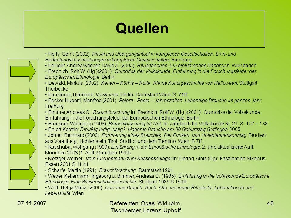 07.11.2007Referenten: Opas, Widholm, Tischberger, Lorenz, Uphoff 46 Quellen Herly, Gerrit (2002): Ritual und Übergangsritual in komplexen Gesellschaft