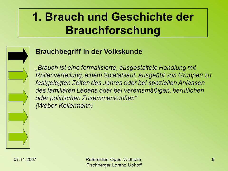 07.11.2007Referenten: Opas, Widholm, Tischberger, Lorenz, Uphoff 5 Brauchbegriff in der Volkskunde Brauch ist eine formalisierte, ausgestaltete Handlu