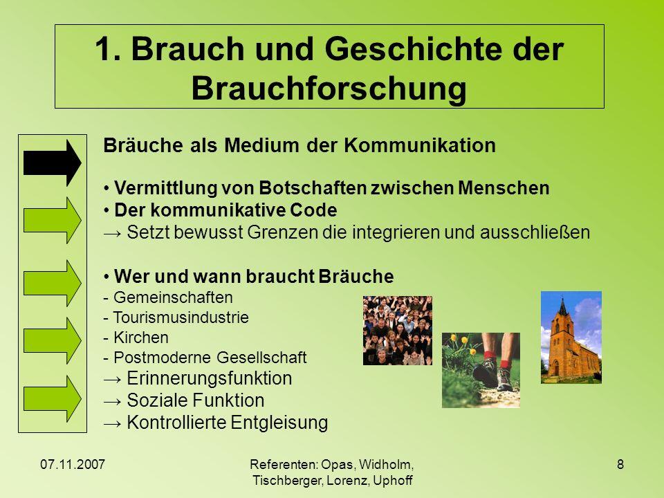 07.11.2007Referenten: Opas, Widholm, Tischberger, Lorenz, Uphoff 8 Bräuche als Medium der Kommunikation Vermittlung von Botschaften zwischen Menschen