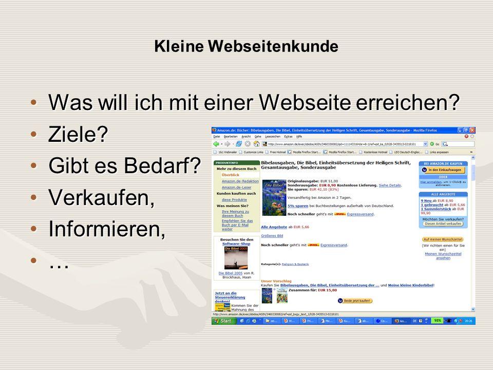 Kleine Webseitenkunde Was will ich mit einer Webseite erreichen Was will ich mit einer Webseite erreichen.